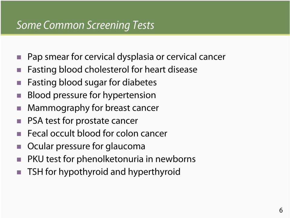 Mammography for breast cancer PSA test for prostate cancer Fecal occult blood for colon cancer