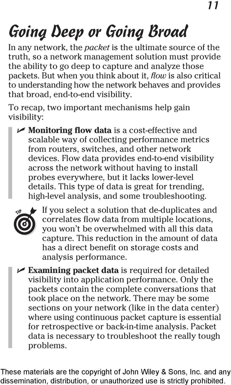 To recap, two important mechanisms help gain visibility: Monitoring flow data is a cost-effective and scalable way of collecting performance metrics from routers, switches, and other network devices.