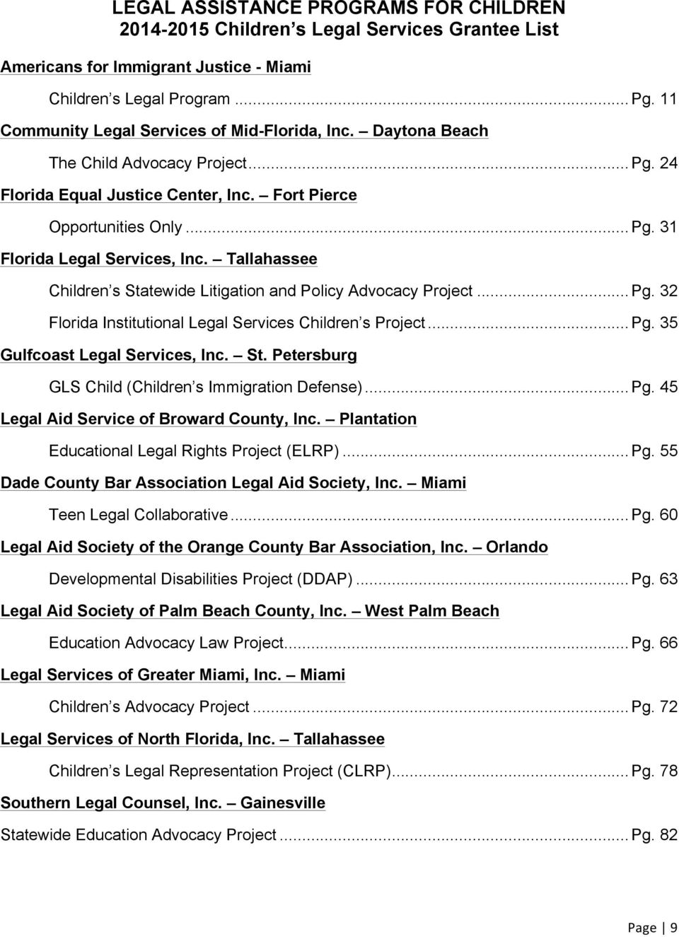 Tallahassee Children s Statewide Litigation and Policy Advocacy Project... Pg. 32 Florida Institutional Legal Services Children s Project... Pg. 35 Gulfcoast Legal Services, Inc. St. Petersburg GLS Child (Children s Immigration Defense).