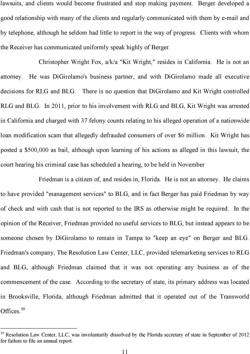 "Clients with whom the Receiver has communicated uniformly speak highly of Berger. Christopher Wright Fox, a/k/a ""Kit Wright,"" resides in California. He is not an attorney."
