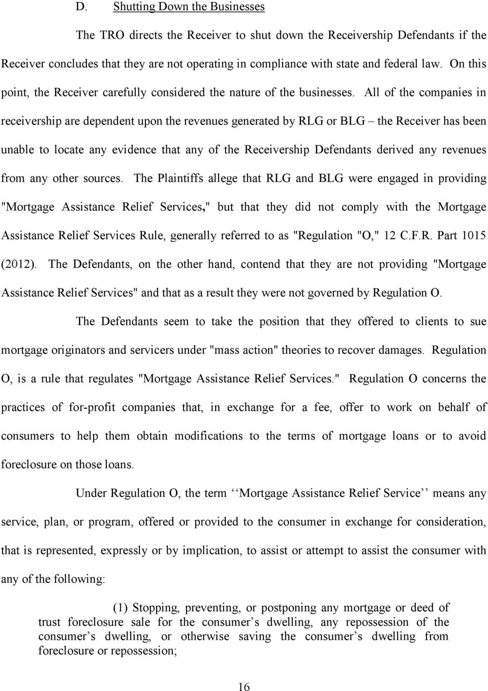 All of the companies in receivership are dependent upon the revenues generated by RLG or BLG the Receiver has been unable to locate any evidence that any of the Receivership Defendants derived any