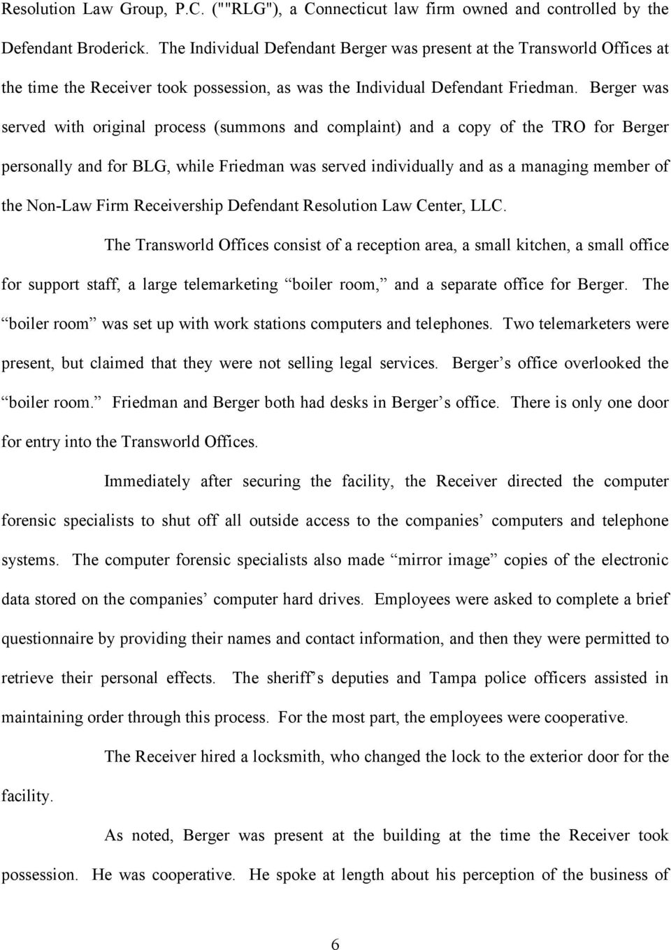 Berger was served with original process (summons and complaint) and a copy of the TRO for Berger personally and for BLG, while Friedman was served individually and as a managing member of the Non-Law