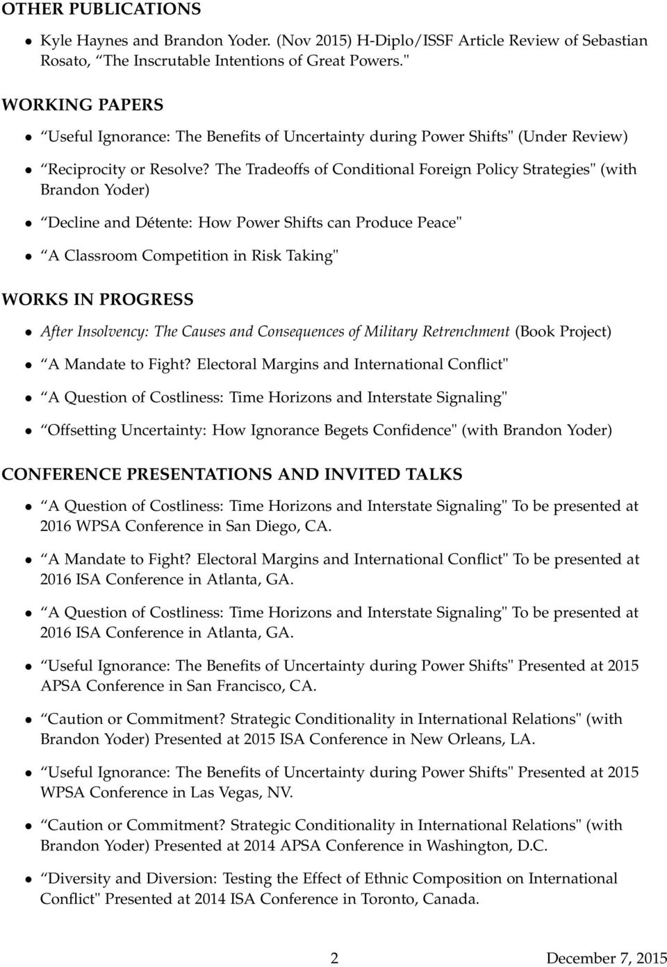 "The Tradeoffs of Conditional Foreign Policy Strategies"" (with Brandon Yoder) Decline and Détente: How Power Shifts can Produce Peace"" A Classroom Competition in Risk Taking"" WORKS IN PROGRESS After"