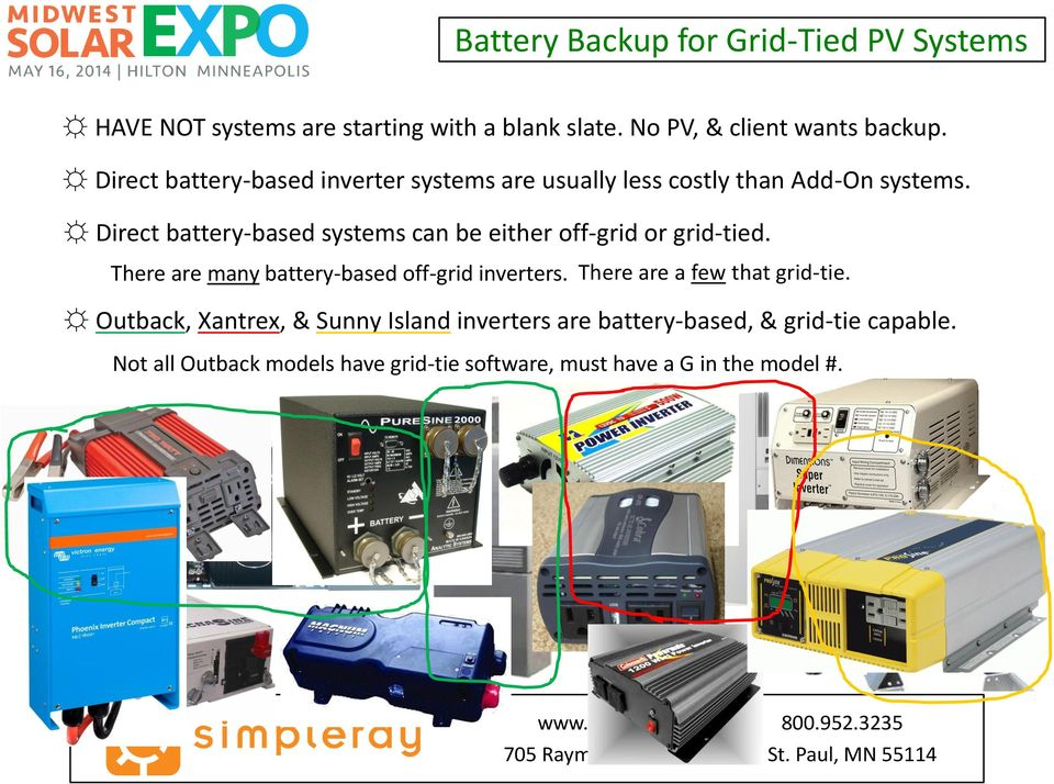 Direct battery-based systems can be either off-grid or grid-tied. There are many battery-based off-grid inverters.