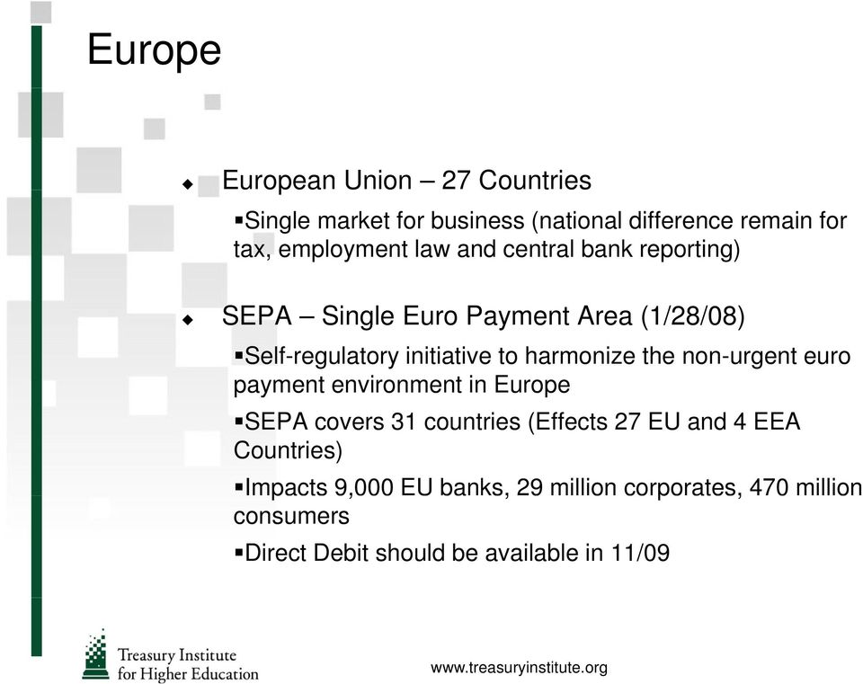 the non-urgent euro payment environment in Europe SEPA covers 31 countries (Effects 27 EU and 4 EEA Countries)