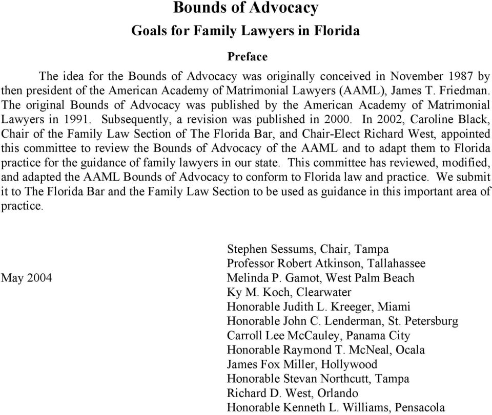 In 2002, Caroline Black, Chair of the Family Law Section of The Florida Bar, and Chair-Elect Richard West, appointed this committee to review the Bounds of Advocacy of the AAML and to adapt them to