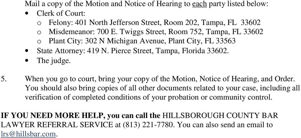 When you go to court, bring your copy of the Motion, Notice of Hearing, and Order.