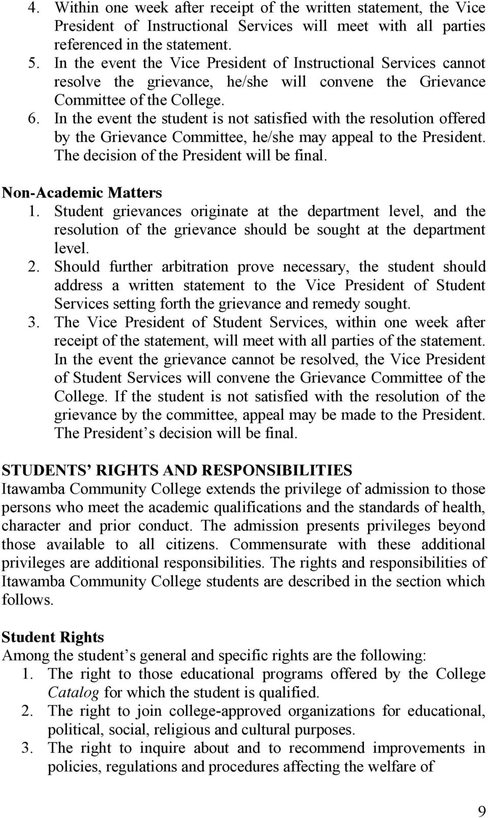 In the event the student is not satisfied with the resolution offered by the Grievance Committee, he/she may appeal to the President. The decision of the President will be final.