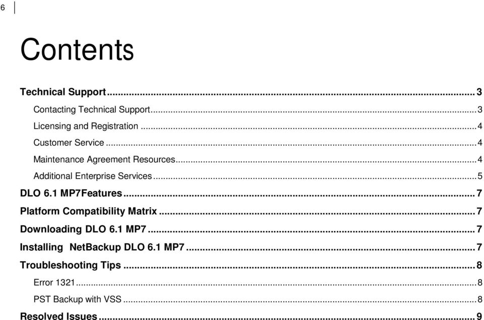 .. 5 DLO 6.1 MP7 Features... 7 Platform Compatibility Matrix... 7 Downloading DLO 6.1 MP7... 7 Installing NetBackup DLO 6.