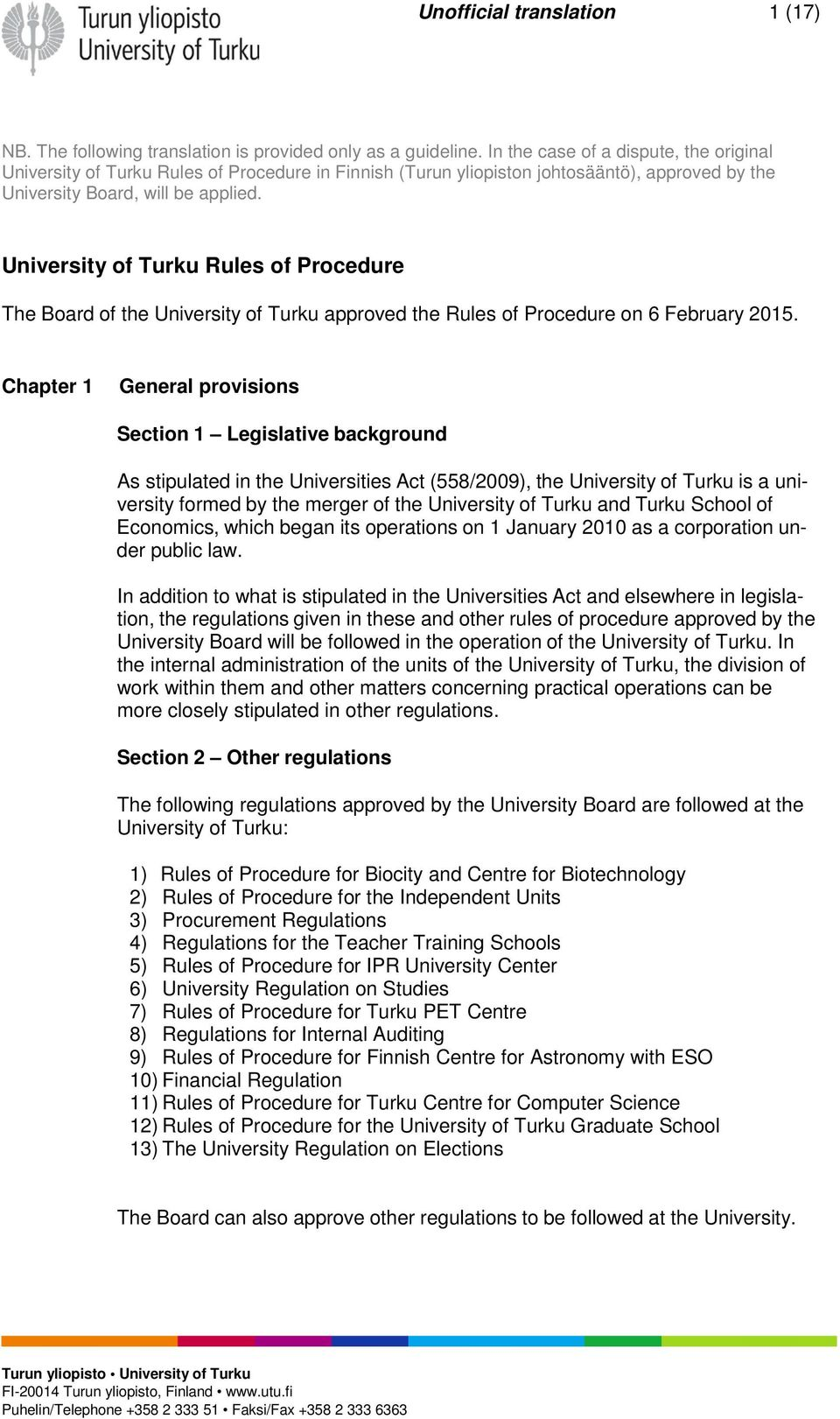 University of Turku Rules of Procedure The Board of the University of Turku approved the Rules of Procedure on 6 February 2015.