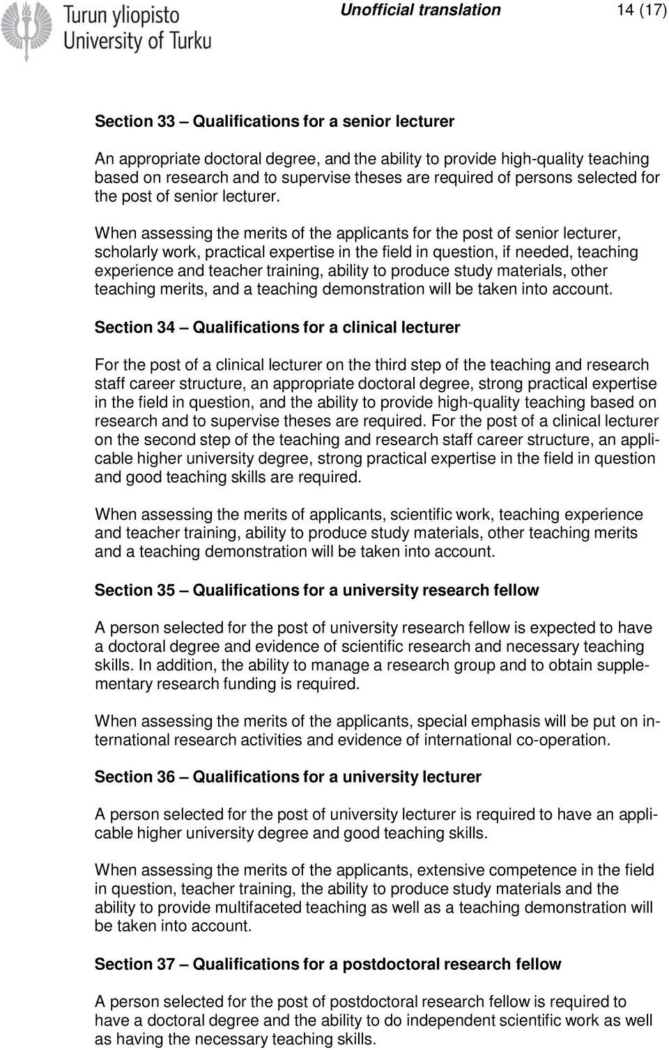 When assessing the merits of the applicants for the post of senior lecturer, scholarly work, practical expertise in the field in question, if needed, teaching experience and teacher training, ability