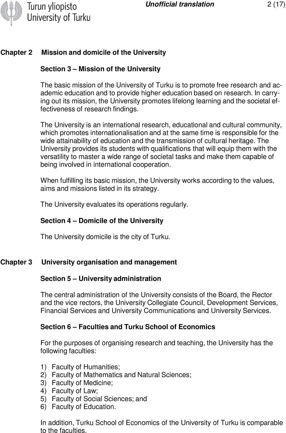 The University is an international research, educational and cultural community, which promotes internationalisation and at the same time is responsible for the wide attainability of education and