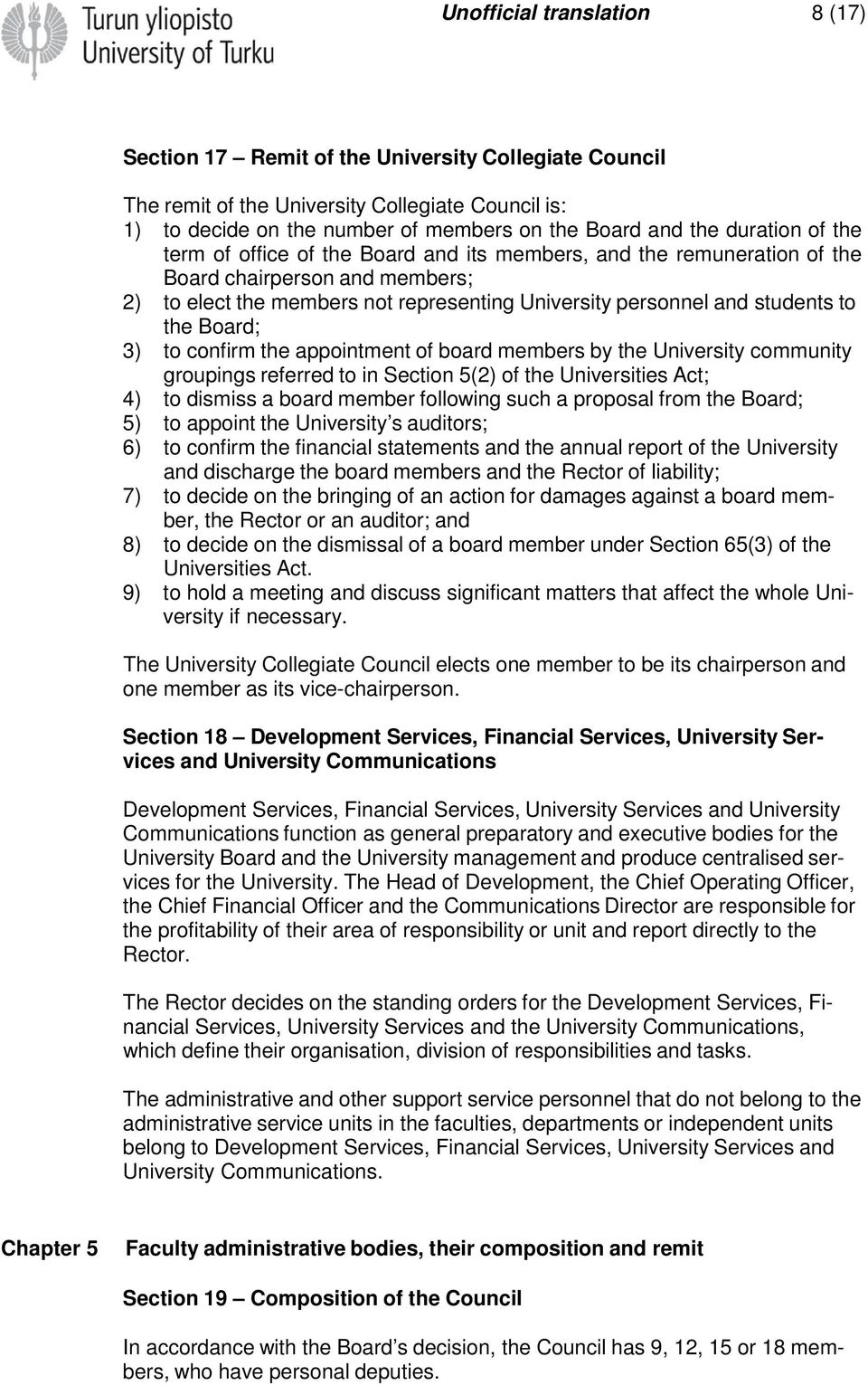 the Board; 3) to confirm the appointment of board members by the University community groupings referred to in Section 5(2) of the Universities Act; 4) to dismiss a board member following such a