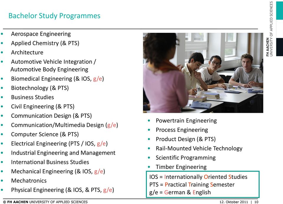 Engineering and Management International Business Studies Mechanical Engineering (& IOS, g/e) Mechatronics Physical Engineering (& IOS, & PTS, g/e) Powertrain Engineering Process Engineering Product