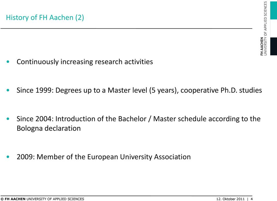 studies Since 2004: Introduction of the Bachelor / Master schedule according to the