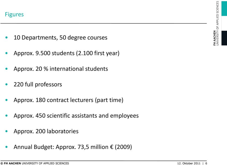 180 contract lecturers (part time) Approx. 450 scientific assistants and employees Approx.