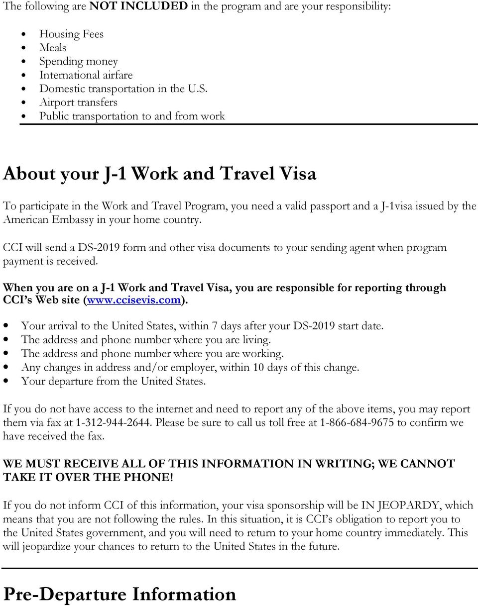 Airprt transfers Public transprtatin t and frm wrk Abut yur J-1 Wrk and Travel Visa T participate in the Wrk and Travel Prgram, yu need a valid passprt and a J-1visa issued by the American Embassy in