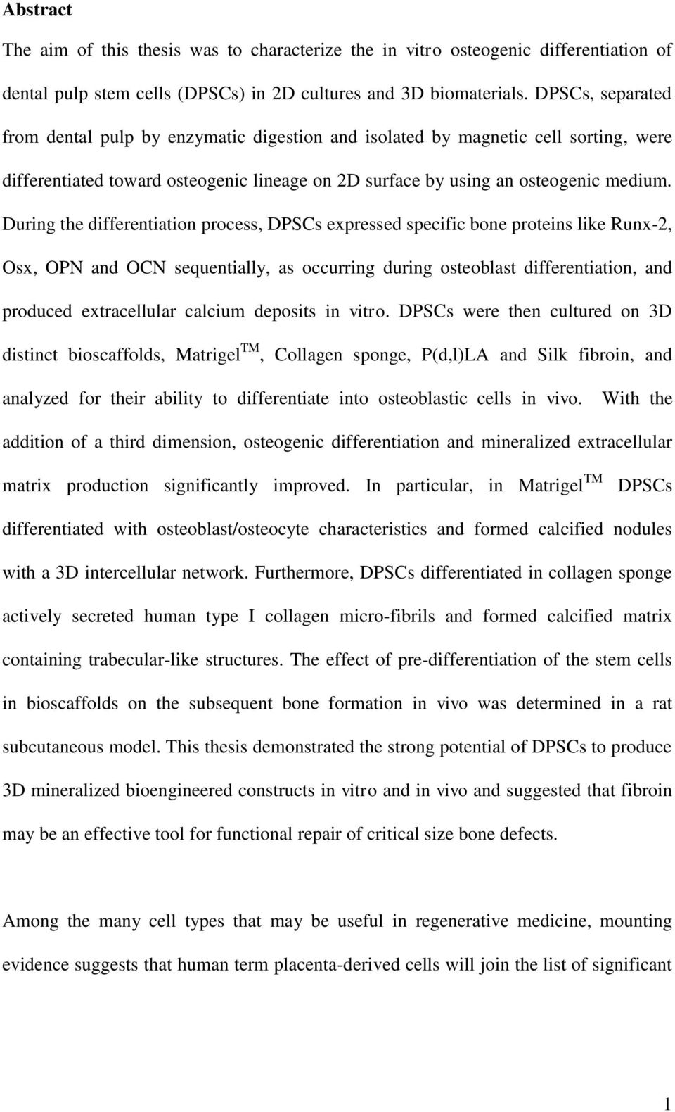 During the differentiation process, DPSCs expressed specific bone proteins like Runx-2, Osx, OPN and OCN sequentially, as occurring during osteoblast differentiation, and produced extracellular