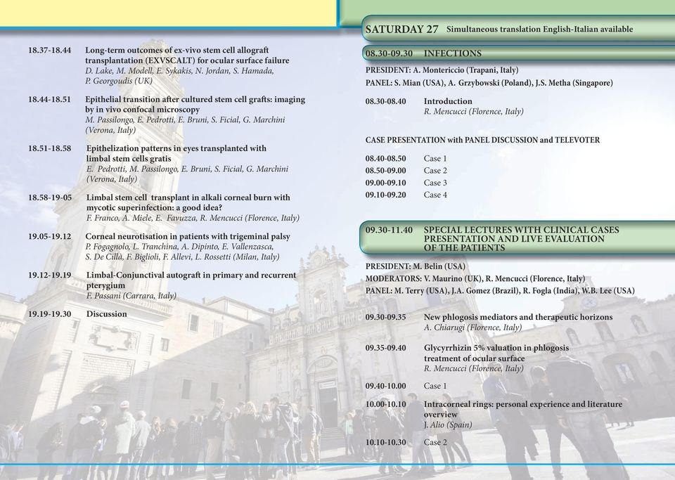 Bruni, S. Ficial, G. Marchini (Verona, Italy) 18.51-18.58 Epithelization patterns in eyes transplanted with limbal stem cells gratis E. Pedrotti, M. Passilongo, E. Bruni, S. Ficial, G. Marchini (Verona, Italy) 18.58-19-05 Limbal stem cell transplant in alkali corneal burn with mycotic superinfection: a good idea?