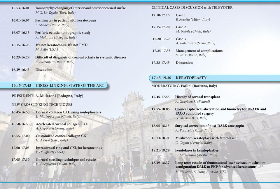 29 Difficult of diagnosis of corneal ectasia in systemic diseases L. Buzzonetti (Rome, Italy) 16.29-16.45 Discussion CLINICAL CASES DISCUSSION with TELEVOTER 17.10-17.15 Case 1 P.