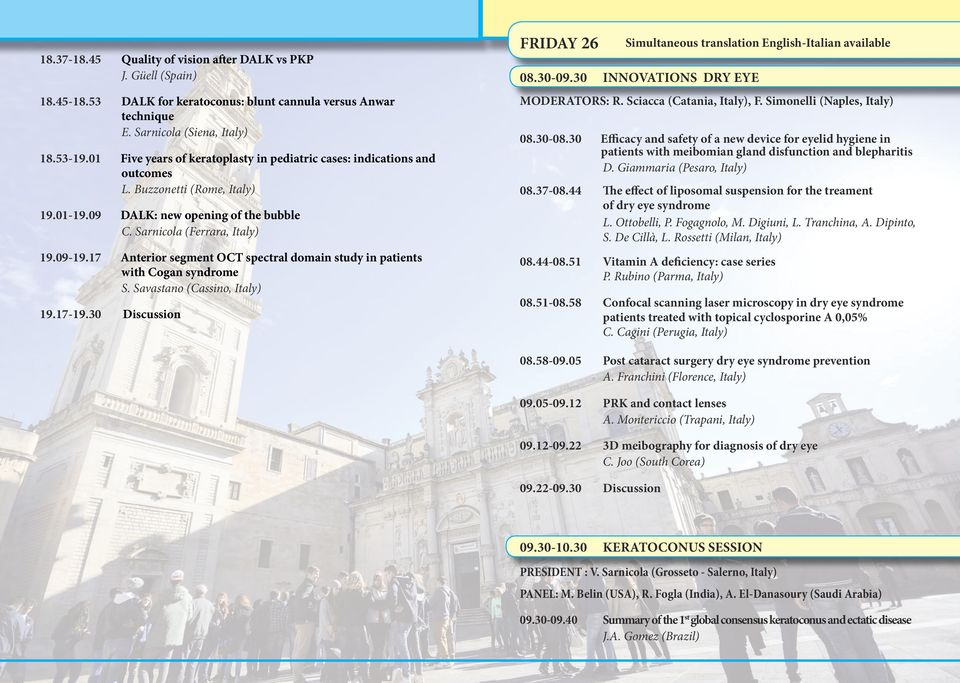 17 Anterior segment OCT spectral domain study in patients with Cogan syndrome S. Savastano (Cassino, Italy) 19.17-19.30 Discussion FRIDAY 26 Simultaneous translation English-Italian available 08.