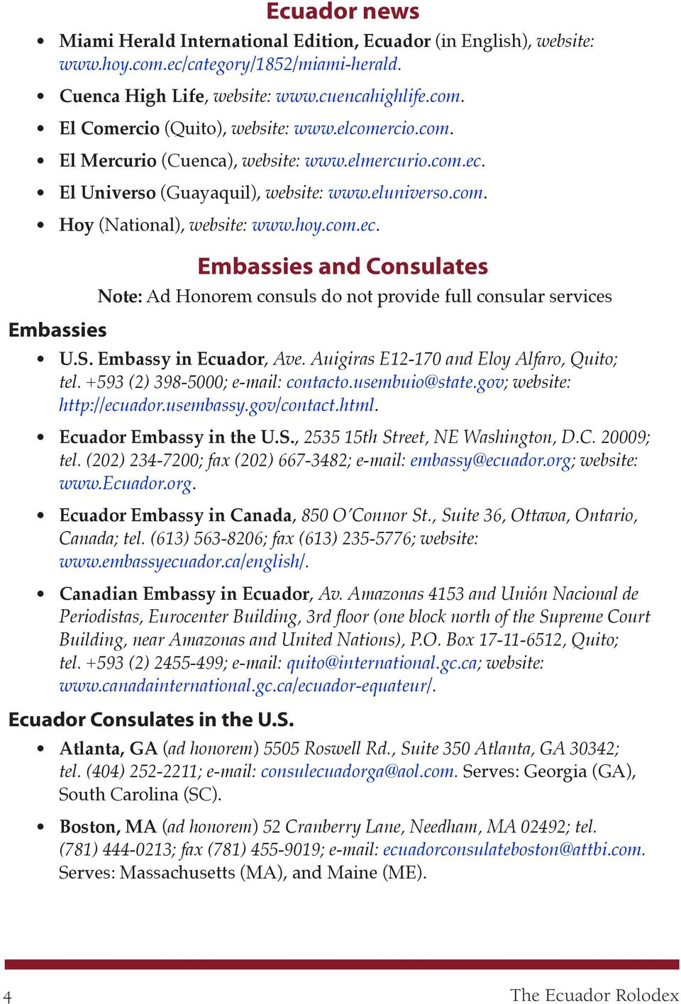 S. Embassy in Ecuador, Ave. Auigiras E12-170 and Eloy Alfaro, Quito; tel. +593 (2) 398-5000; e-mail: contacto.usembuio@state.gov; website: http://ecuador.usembassy.gov/contact.html.