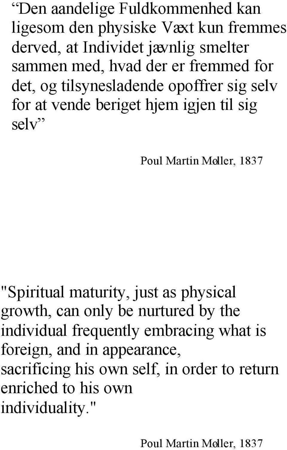 "1837 ""Spiritual maturity, just as physical growth, can only be nurtured by the individual frequently embracing what is"