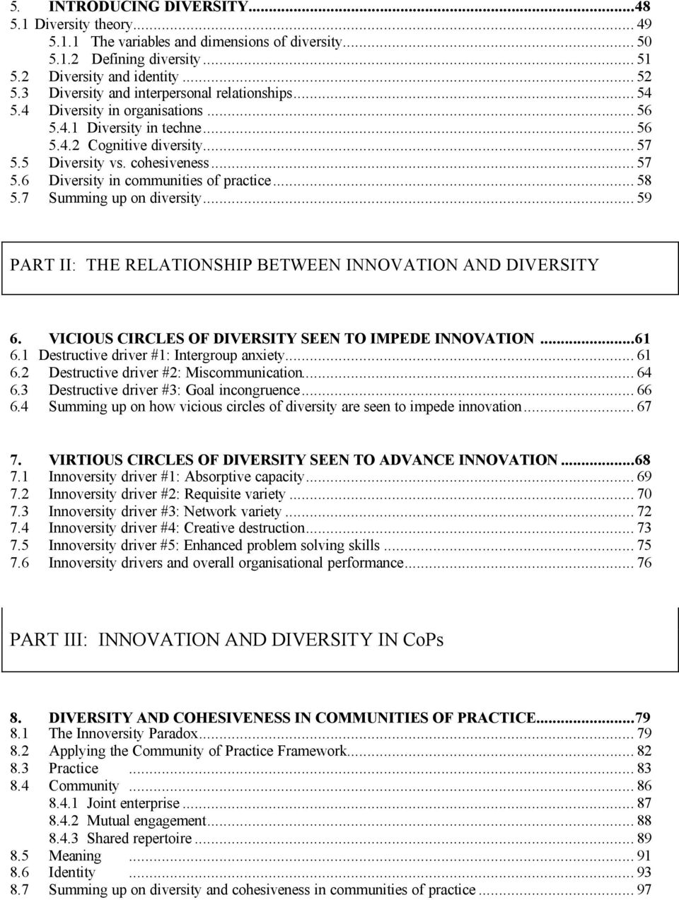 .. 58 5.7 Summing up on diversity... 59 PART II: THE RELATIONSHIP BETWEEN INNOVATION AND DIVERSITY 6. VICIOUS CIRCLES OF DIVERSITY SEEN TO IMPEDE INNOVATION...61 6.