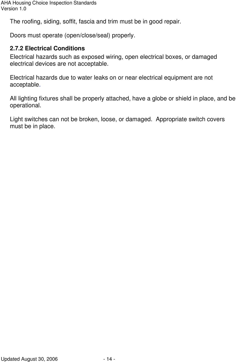 Electrical hazards due to water leaks on or near electrical equipment are not acceptable.