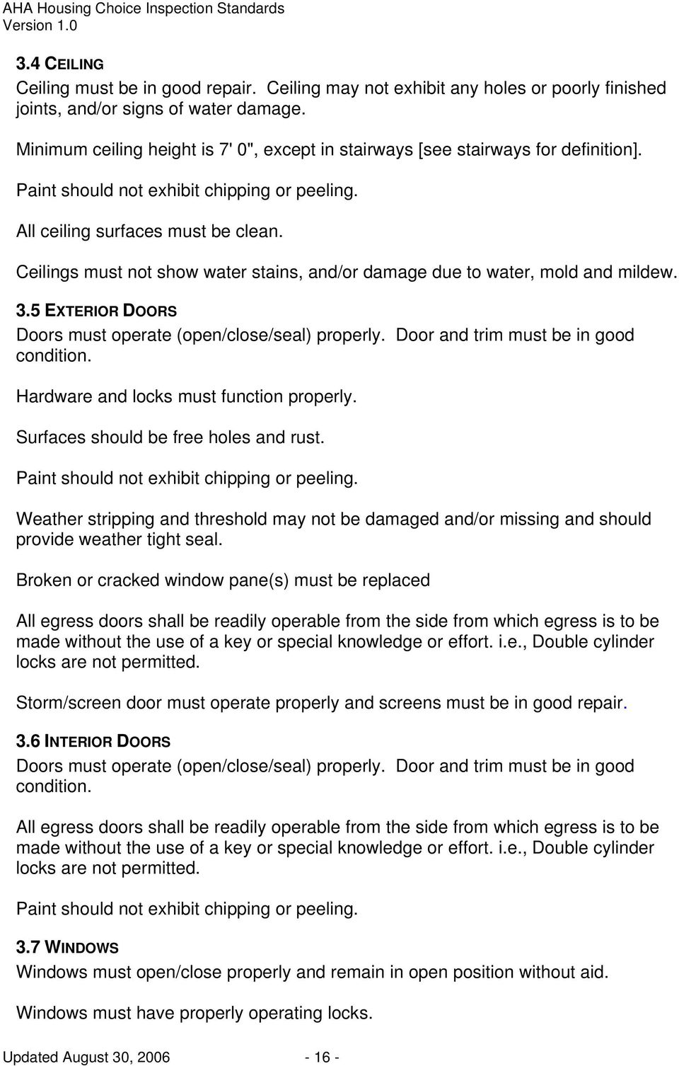 Ceilings must not show water stains, and/or damage due to water, mold and mildew. 3.5 EXTERIOR DOORS Doors must operate (open/close/seal) properly. Door and trim must be in good condition.
