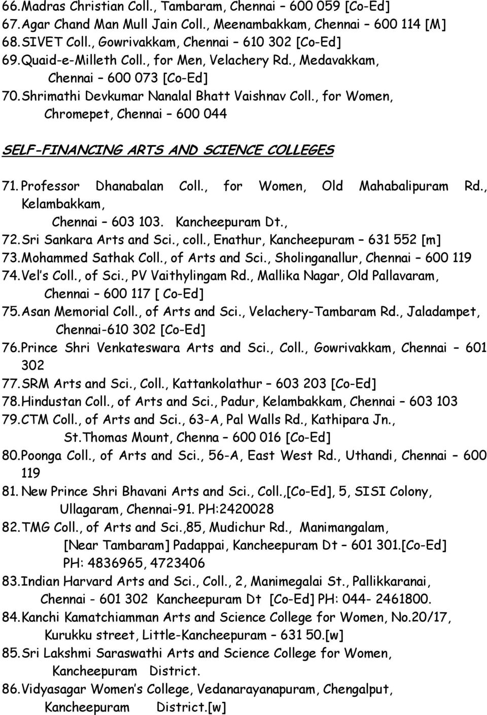 , for Women, Chromepet, Chennai 600 044 SELF-FINANCING ARTS AND SCIENCE COLLEGES 71. Professor Dhanabalan Coll., for Women, Old Mahabalipuram Rd., Kelambakkam, Chennai 603 103. Kancheepuram Dt., 72.