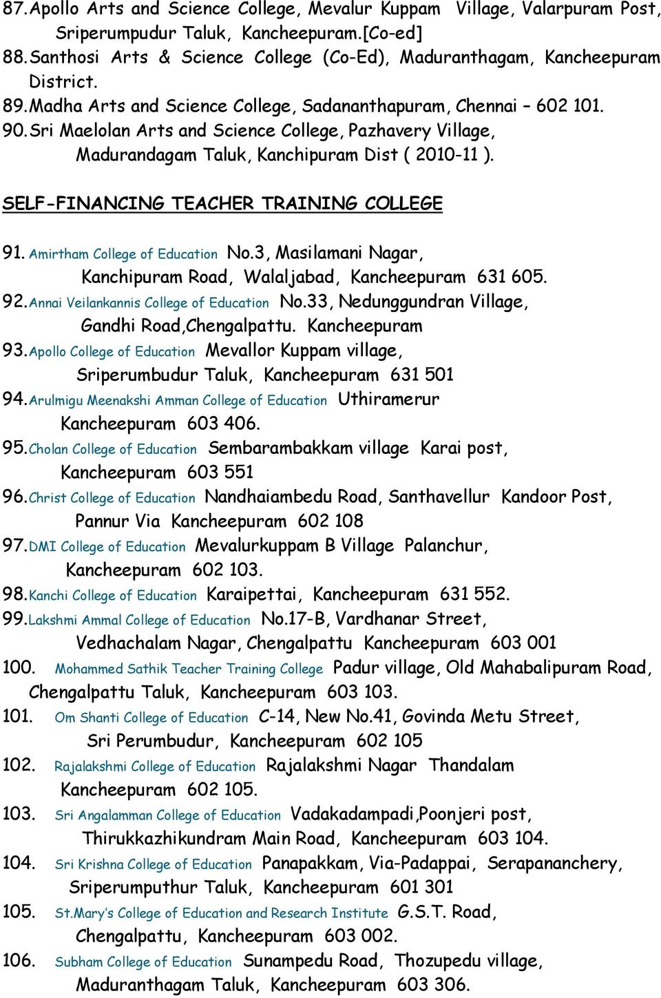 Sri Maelolan Arts and Science College, Pazhavery Village, Madurandagam Taluk, Kanchipuram Dist ( 2010-11 ). SELF-FINANCING TEACHER TRAINING COLLEGE 91. Amirtham College of Education No.