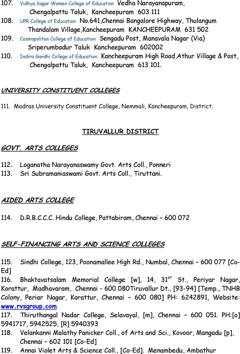Cosmopolitan College of Education Sengadu Post, Manavala Nagar (Via) Sriperumbadur Taluk Kancheepuram 602002 110.