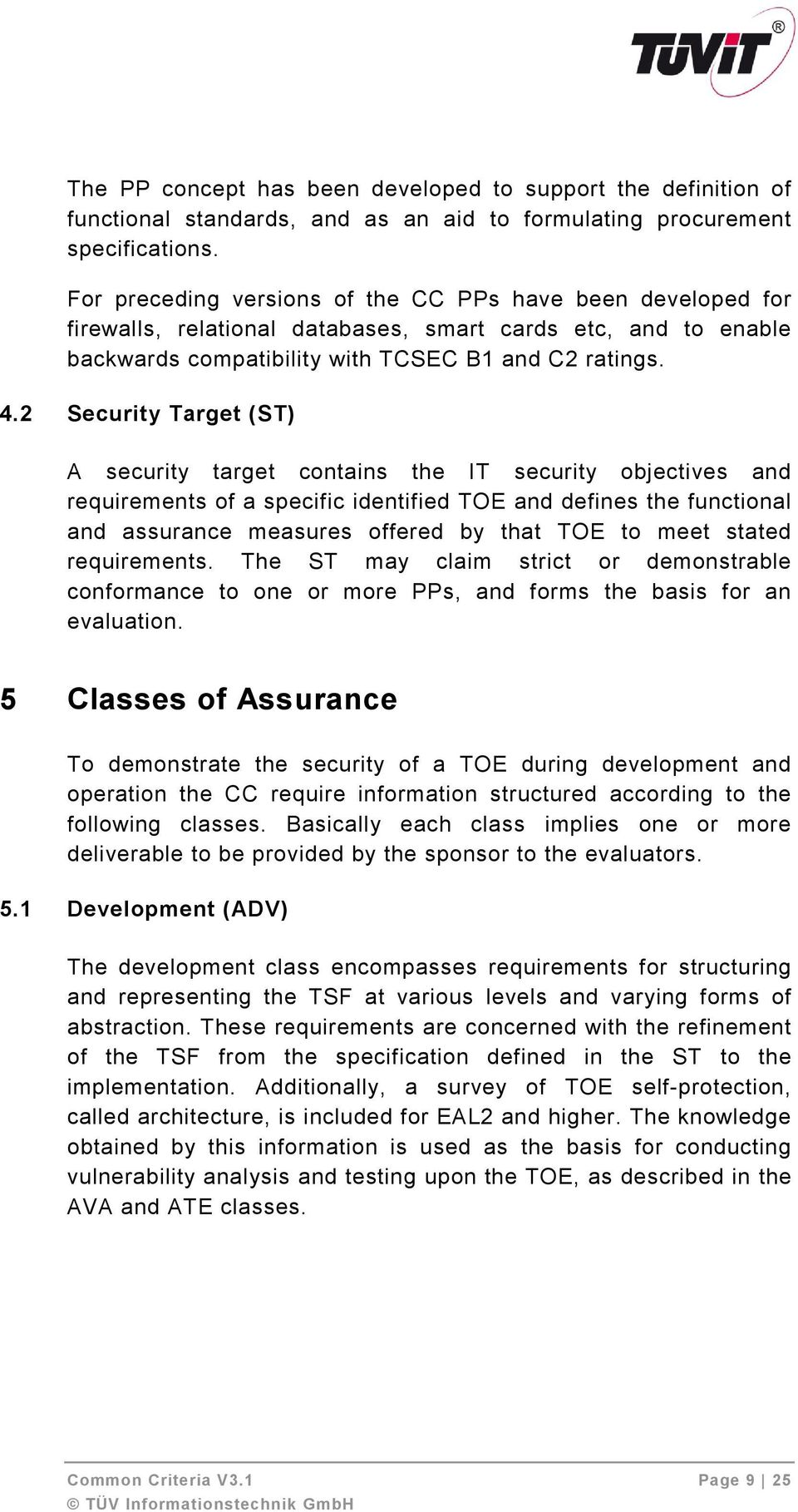 2 Security Target (ST) A security target contains the IT security objectives and requirements of a specific identified TOE and defines the functional and assurance measures offered by that TOE to