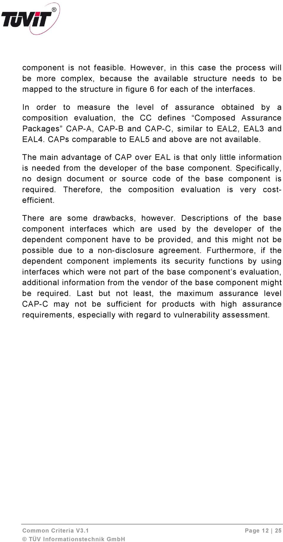 CAPs comparable to EAL5 and above are not available. The main advantage of CAP over EAL is that only little information is needed from the developer of the base component.