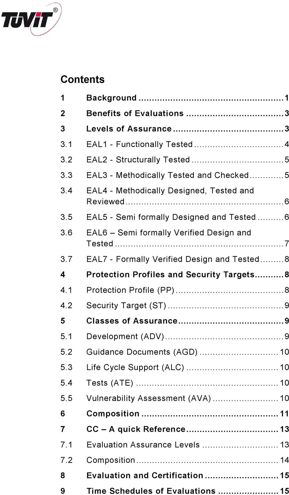 7 EAL7 - Formally Verified Design and Tested... 8 4 Protection Profiles and Security Targets... 8 4.1 Protection Profile (PP)... 8 4.2 Security Target (ST)... 9 5 Classes of Assurance... 9 5.1 Development (ADV).