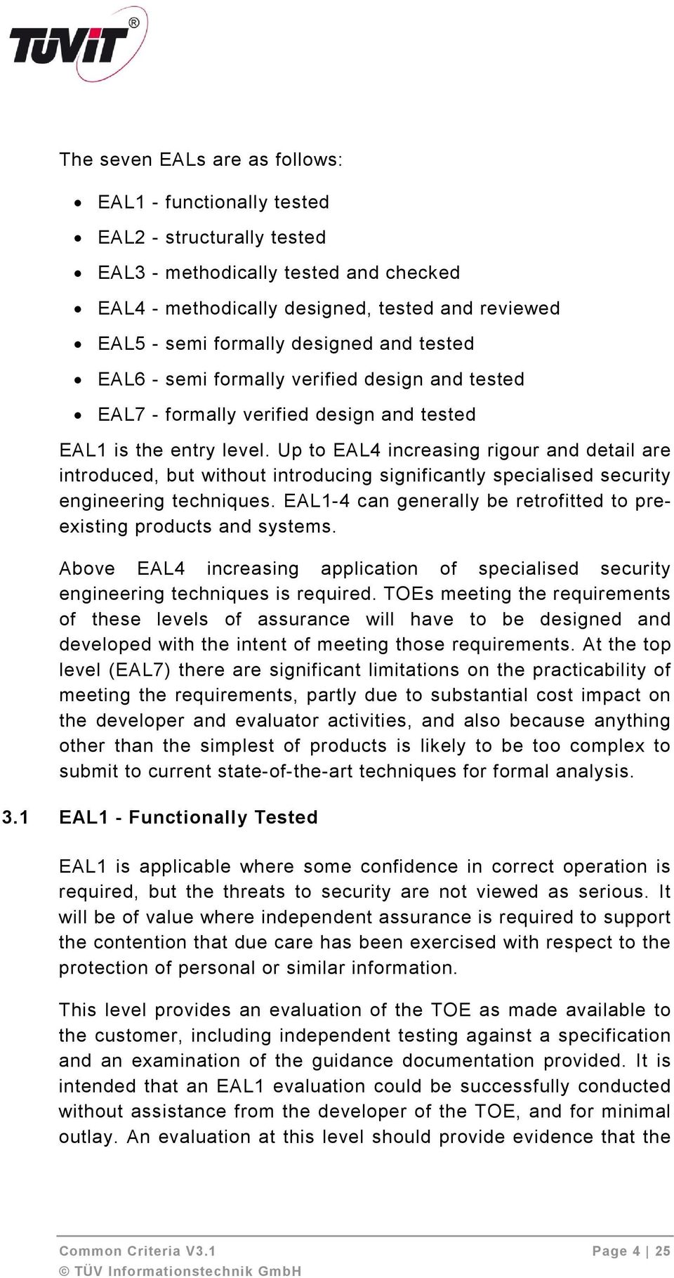 Up to EAL4 increasing rigour and detail are introduced, but without introducing significantly specialised security engineering techniques.