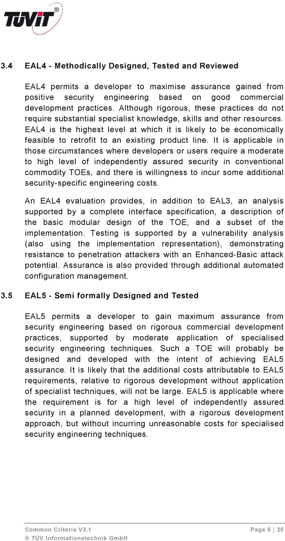 EAL4 is the highest level at which it is likely to be economically feasible to retrofit to an existing product line.
