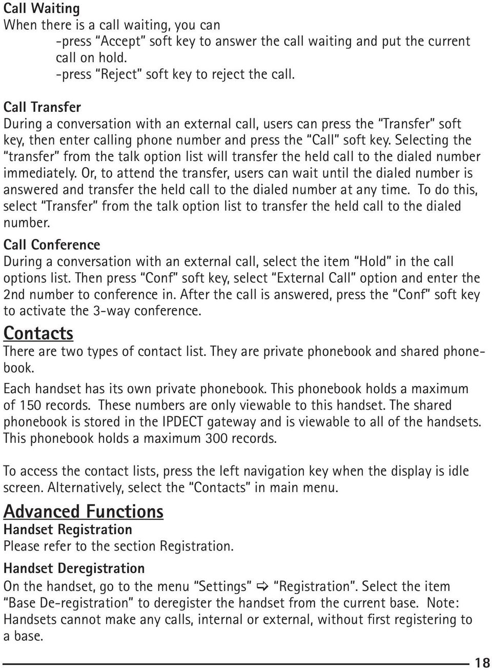 Selecting the transfer from the talk option list will transfer the held call to the dialed number immediately.