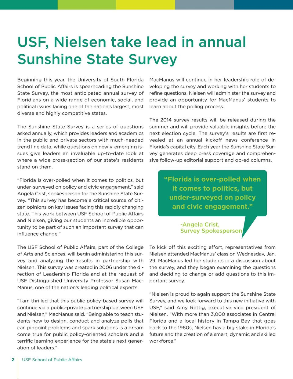 The Sunshine State Survey is a series of questions asked annually, which provides leaders and academics in the public and private sectors with much-needed trend line data, while questions on