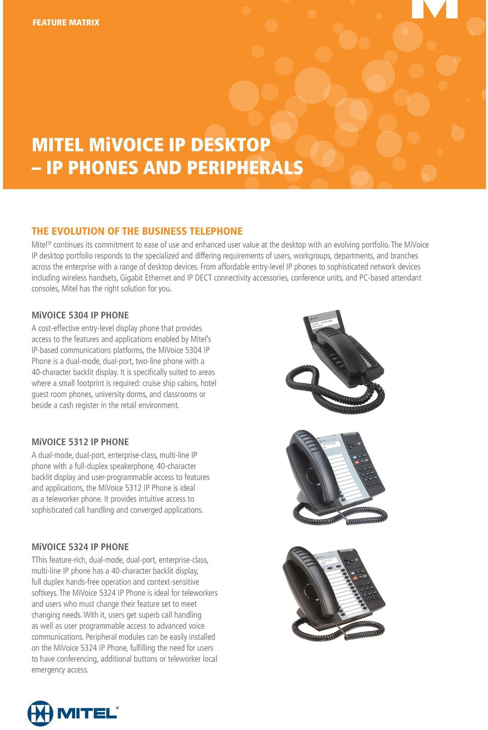 The MiVoice IP desktop portfolio responds to the specialized and differing requirements of users, workgroups, departments, and branches across the enterprise with a range of desktop devices.