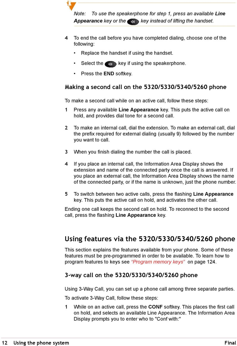 Making a second call on the 5320/5330/5340/5260 phone To make a second call while on an active call, follow these steps: 1 Press any available Line Appearance key.