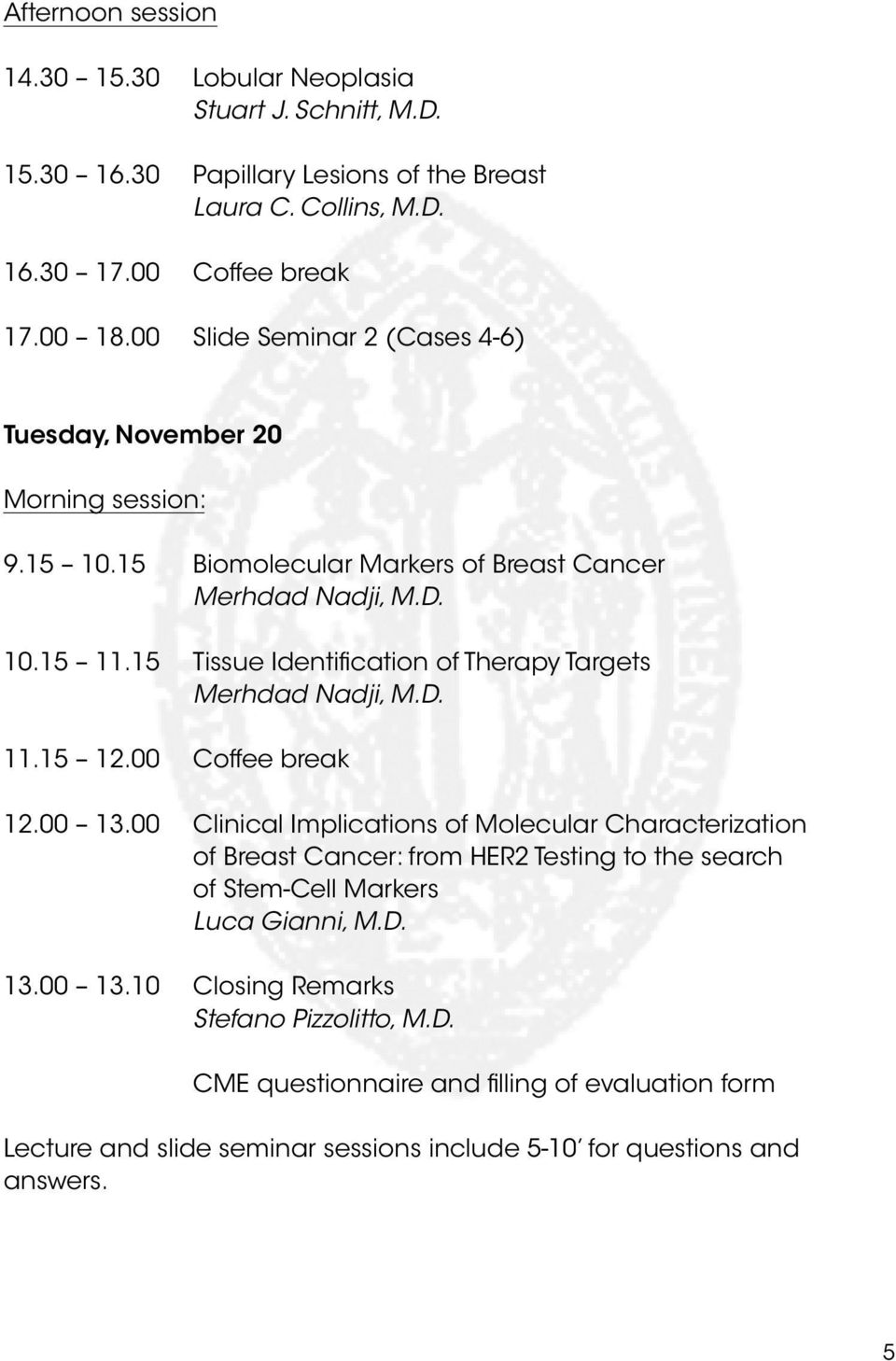 15 Tissue Identification of Therapy Targets Merhdad Nadji, M.D. 11.15 12.00 Coffee break 12.00 13.