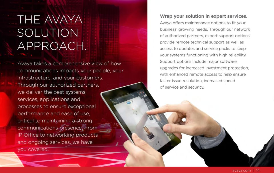 presence. From IP Office to networking products and ongoing services, we have you covered. Wrap your solution in expert services. Avaya offers maintenance options to fit your business growing needs.