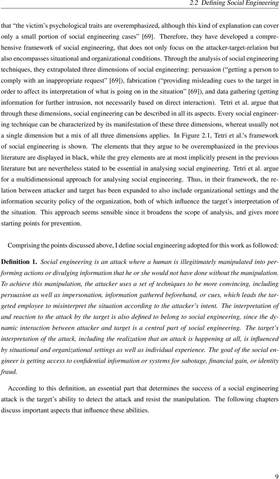 Through the analysis of social engineering techniques, they extrapolated three dimensions of social engineering: persuasion ( getting a person to comply with an inappropriate request [69]),
