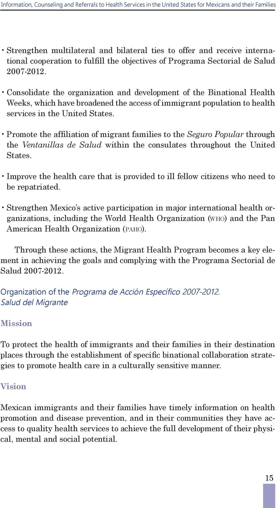 Consolidate the organization and development of the Binational Health Weeks, which have broadened the access of immigrant population to health services in the United States.