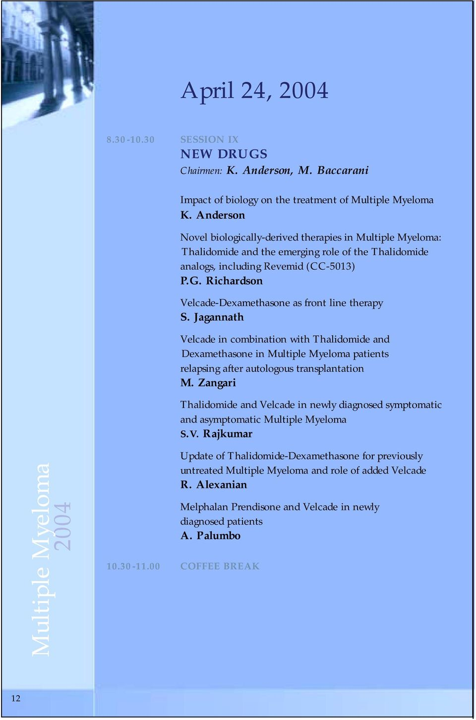 Richardson Velcade-Dexamethasone as front line therapy S. Jagannath Velcade in combination with Thalidomide and Dexamethasone in Multiple Myeloma patients relapsing after autologous transplantation M.