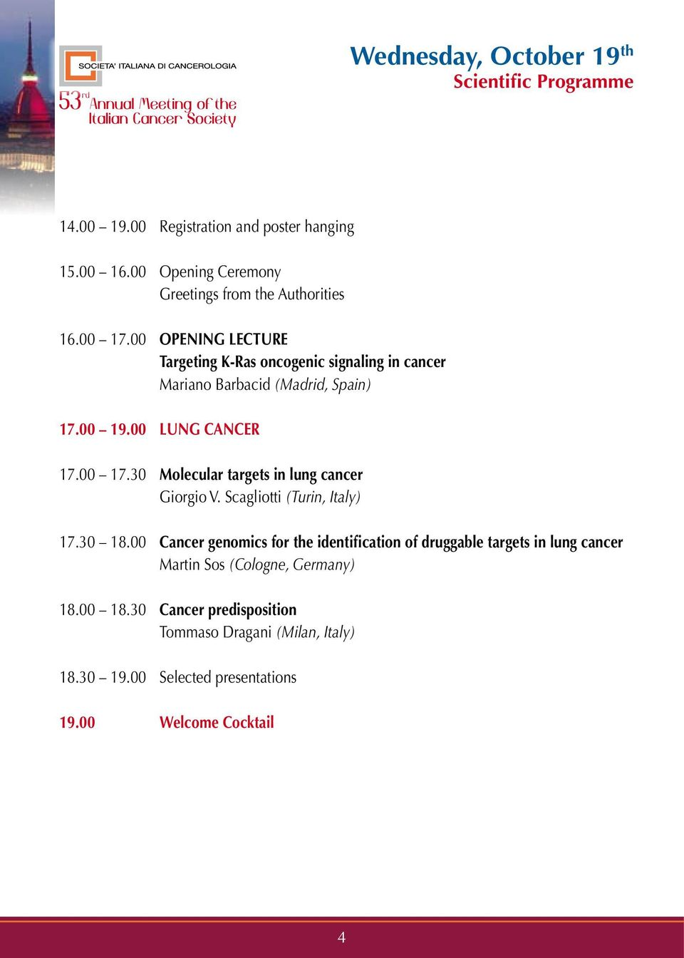 00 OPENING LECTURE Targeting K-Ras oncogenic signaling in cancer Mariano Barbacid (Madrid, Spain) 17.00 19.00 LUNG CANCER 17.00 17.