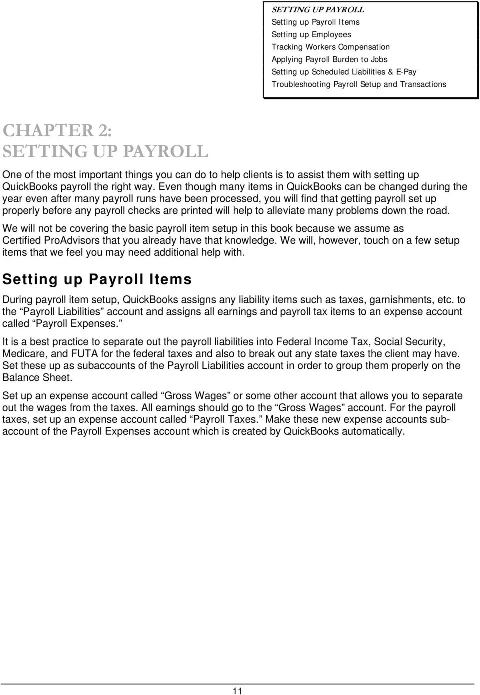 Even though many items in QuickBooks can be changed during the year even after many payroll runs have been processed, you will find that getting payroll set up properly before any payroll checks are
