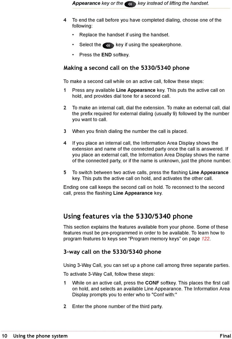 Making a second call on the 5330/5340 phone To make a second call while on an active call, follow these steps: 1 Press any available Line Appearance key.